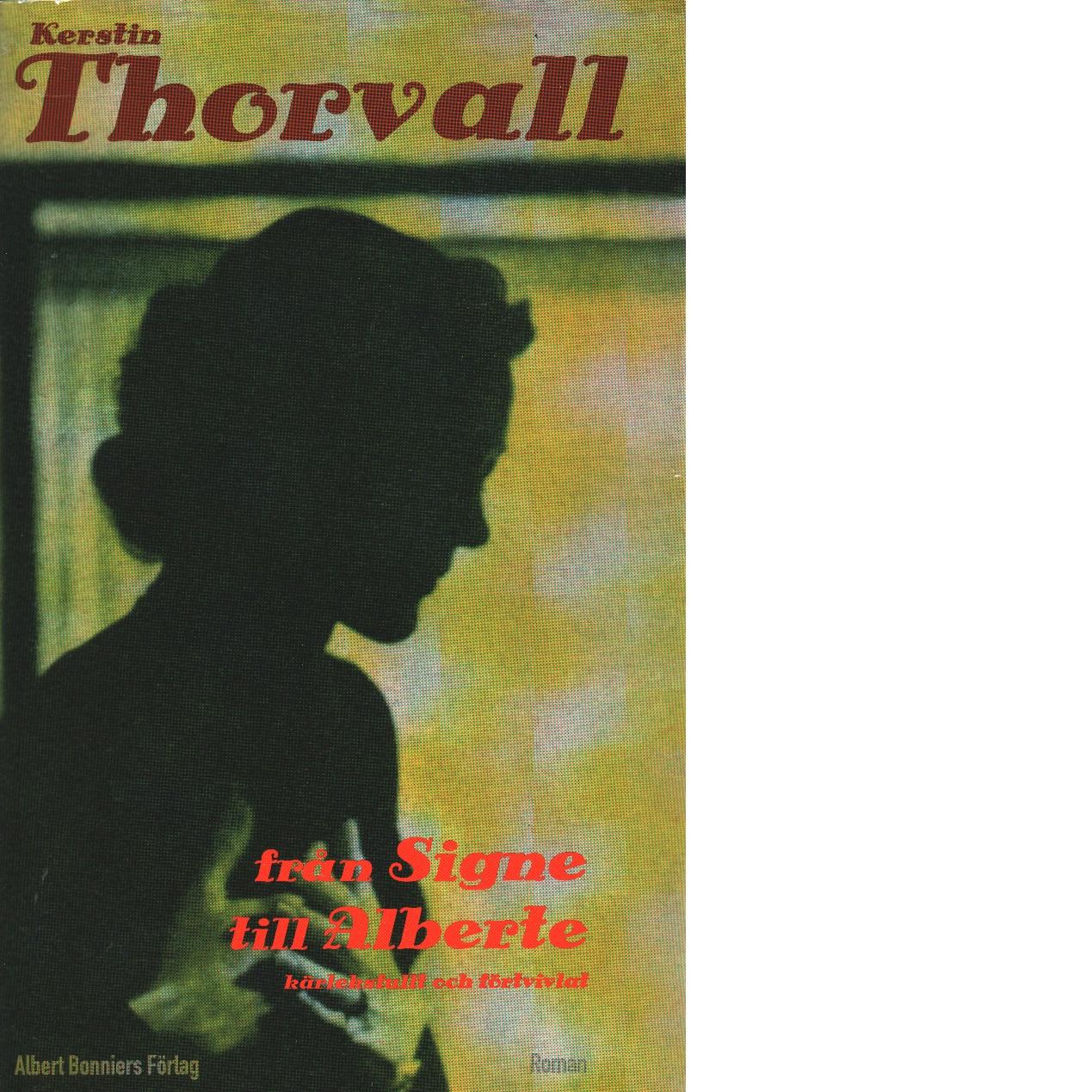 Från Signe till Alberte : kärleksfullt och förtvivlat : spegelroman - Thorvall, Kerstin