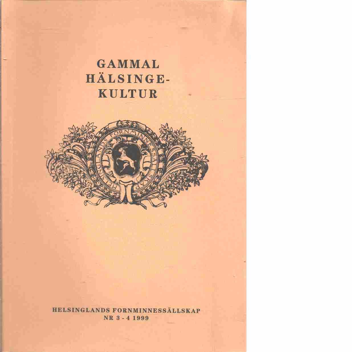 Gammal hälsingekultur : meddelanden från Hälsinglands fornminnessällskap N:r 3-4 1999 - Hälsinglands Fornminnessällskap