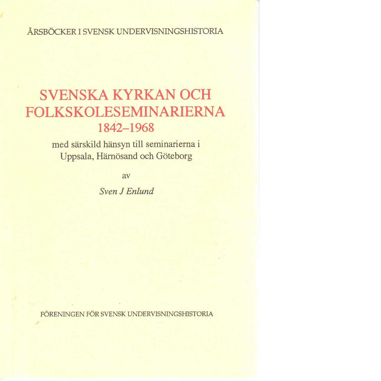 Svenska kyrkan och folkskoleseminarierna 1842-1968 - Enlund, Sven J.