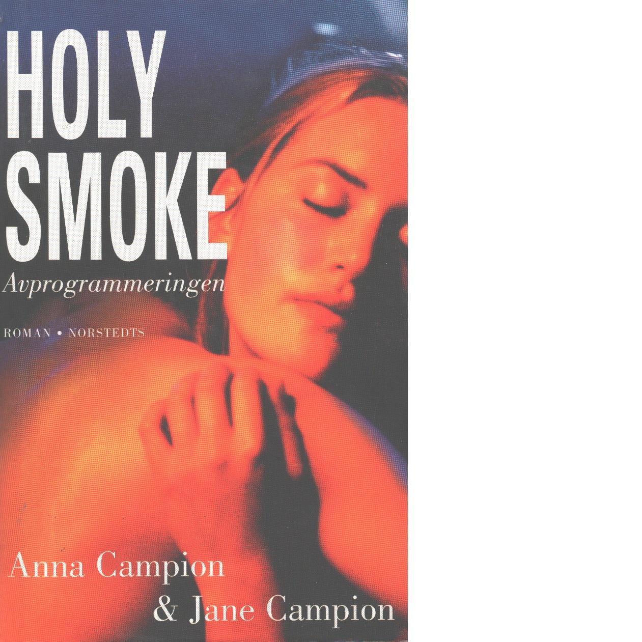 Holy Smoke : avprogrammeringen - Campion, Anna  och Campion, Jane