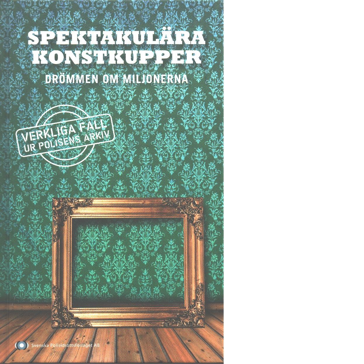 Spektakulära konstkupper : drömmen om miljonerna - Red.