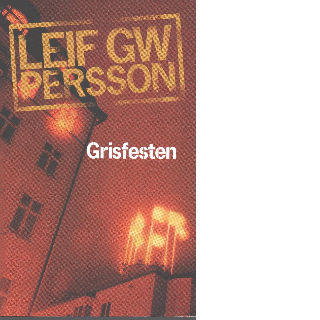 Grisfesten : en rövarroman - Persson, Leif G. W