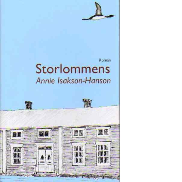 Storlommens & andra berättelser från norr : [roman] - Isakson-hanson, Annie
