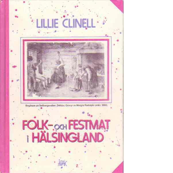 Folk- och festmat i Hälsingland : under äldre tid - Clinell, Lillie