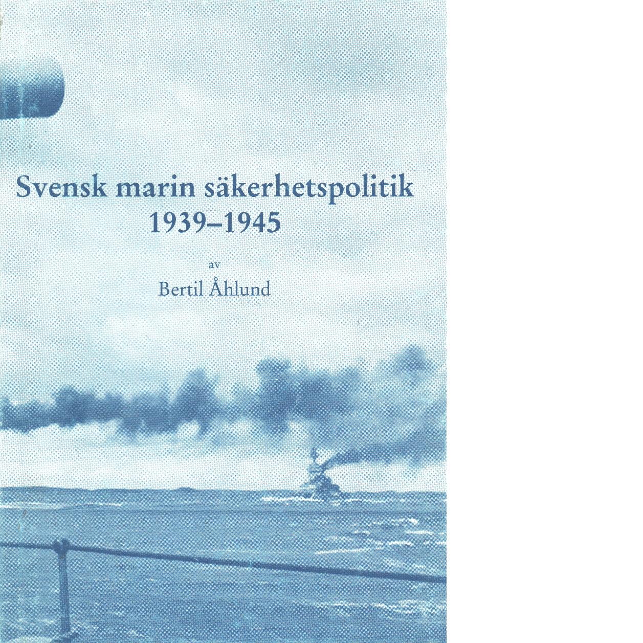 Svensk marin säkerhetspolitik 1939-1945 - Åhlund, Bertil