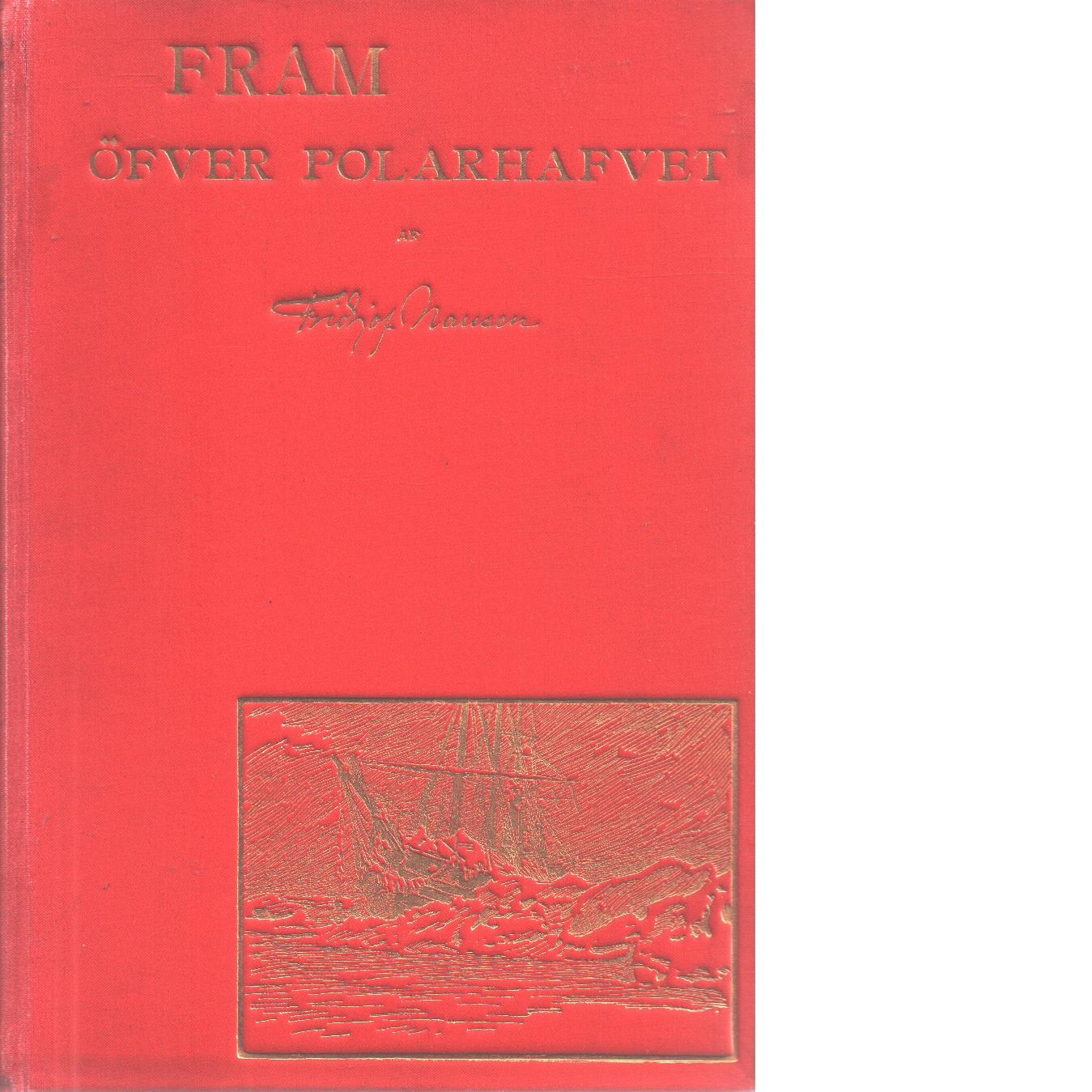 Fram öfver Polarhafvet : Den nordiska polarfärden 1893-96 - Nansen, Fridtjof