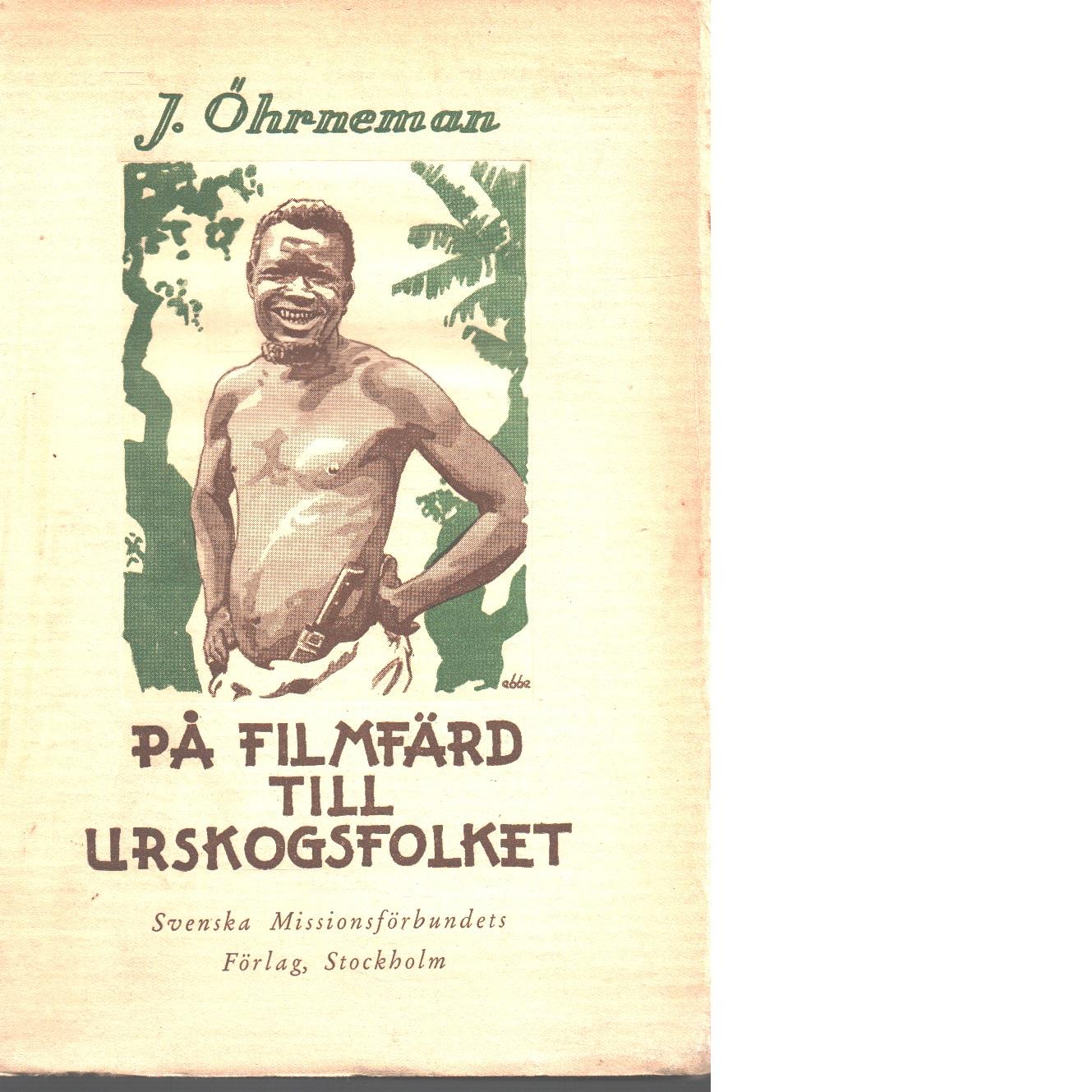 På filmfärd till urskogsfolket - Öhrneman, Josef