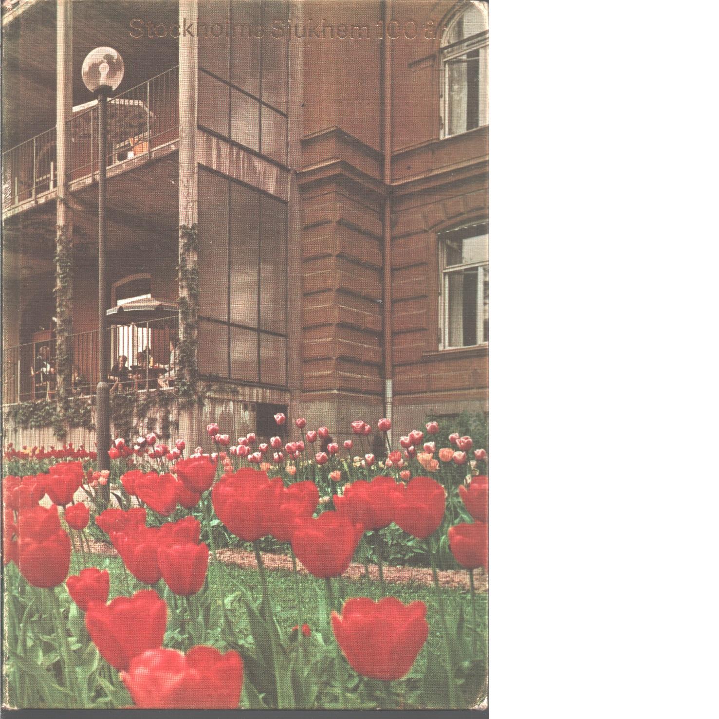 Stockholms sjukhem : minnesskrift till 100-årsjubileet år 1967 - Fogelström, Per Anders