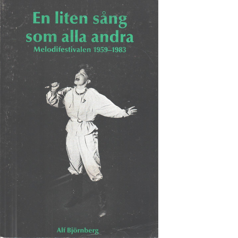 En liten sång som alla andra : Melodifestivalen 1959-1983 - Björnberg, Alf