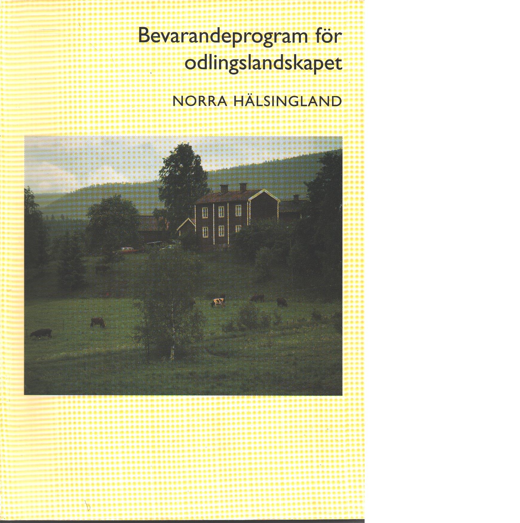 Bevarandeprogram för odlingslandskapet Norra Hälsingland - Red.