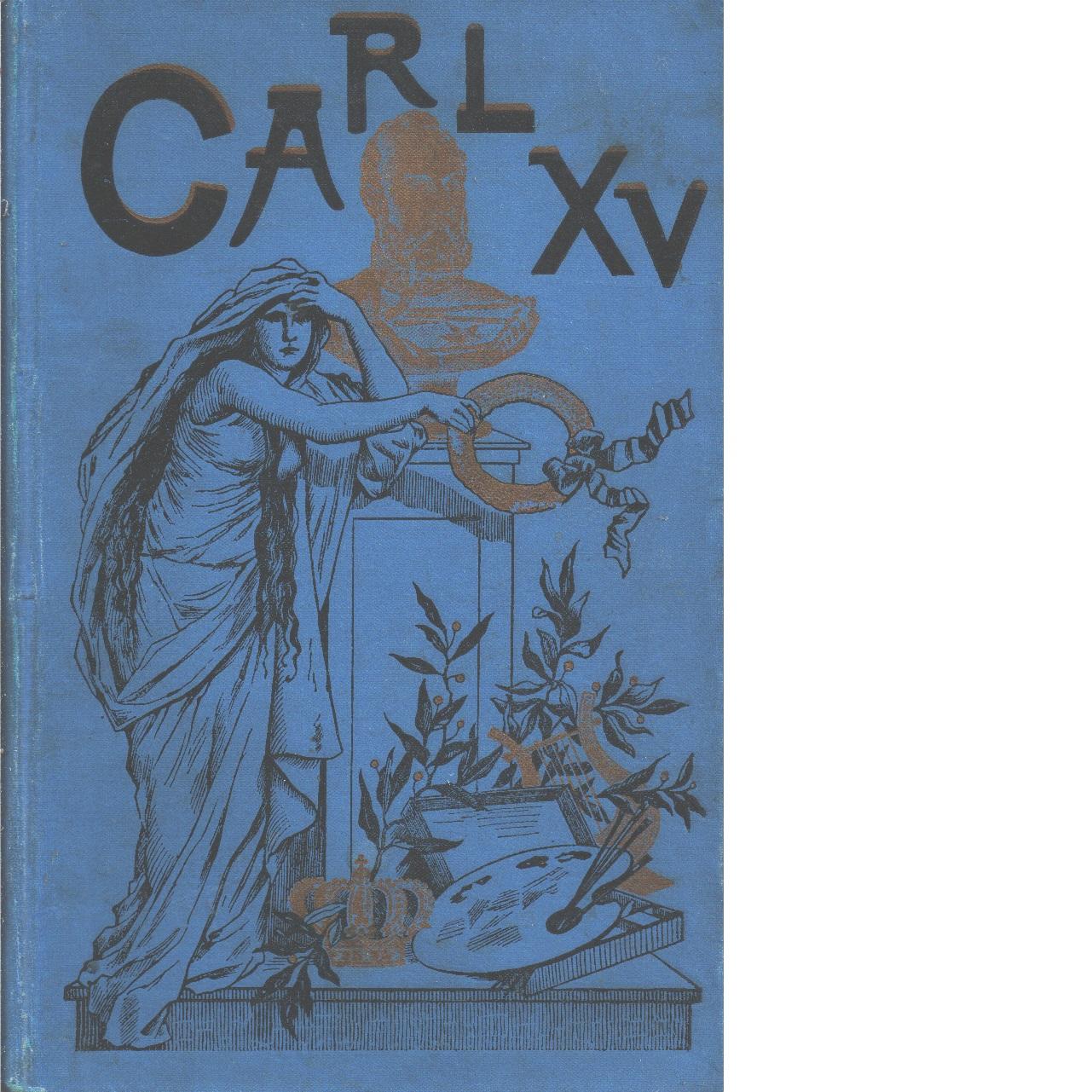 Carl XV som enskild man, konung och konstnär - Bååth-Holmberg, Cecilia