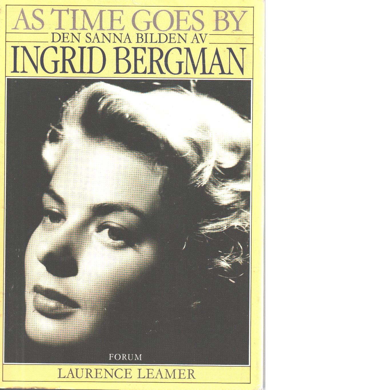 As time goes by : den sanna bilden av Ingrid Bergman - Leamer, Laurence