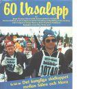 60 vasalopp : en bok om det kungliga skidloppet mellan Sälen och Mora - Red.