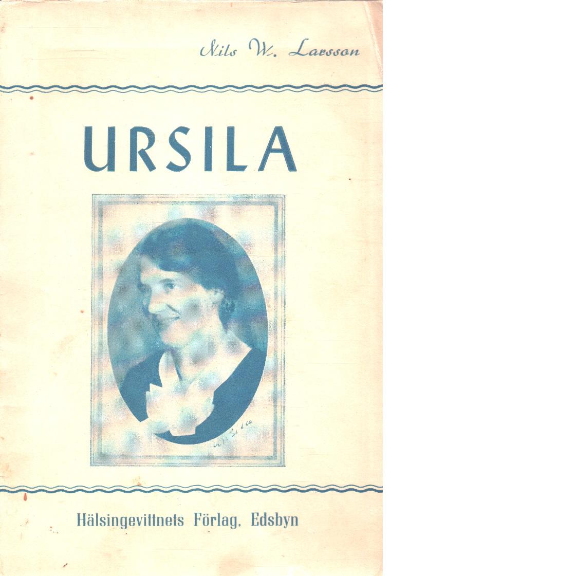 Ursila : glimtar ur Ursila Classon-Olivestams liv och verksamhet - Larsson, Nils W.