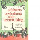 Alfabetets användning anar aporna aldrig : en abc-bok - Henrikson, Alf Och Berg, Björn