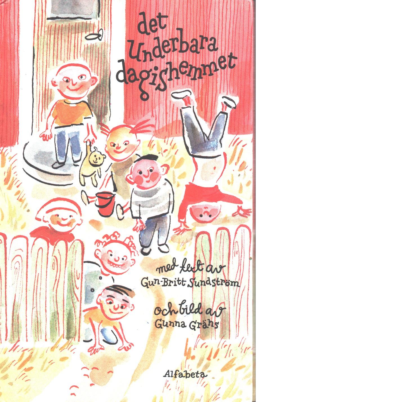 Det underbara dagishemmet : [en dagissaga] - Sundström, Gun-Britt och Grähs, Gunna