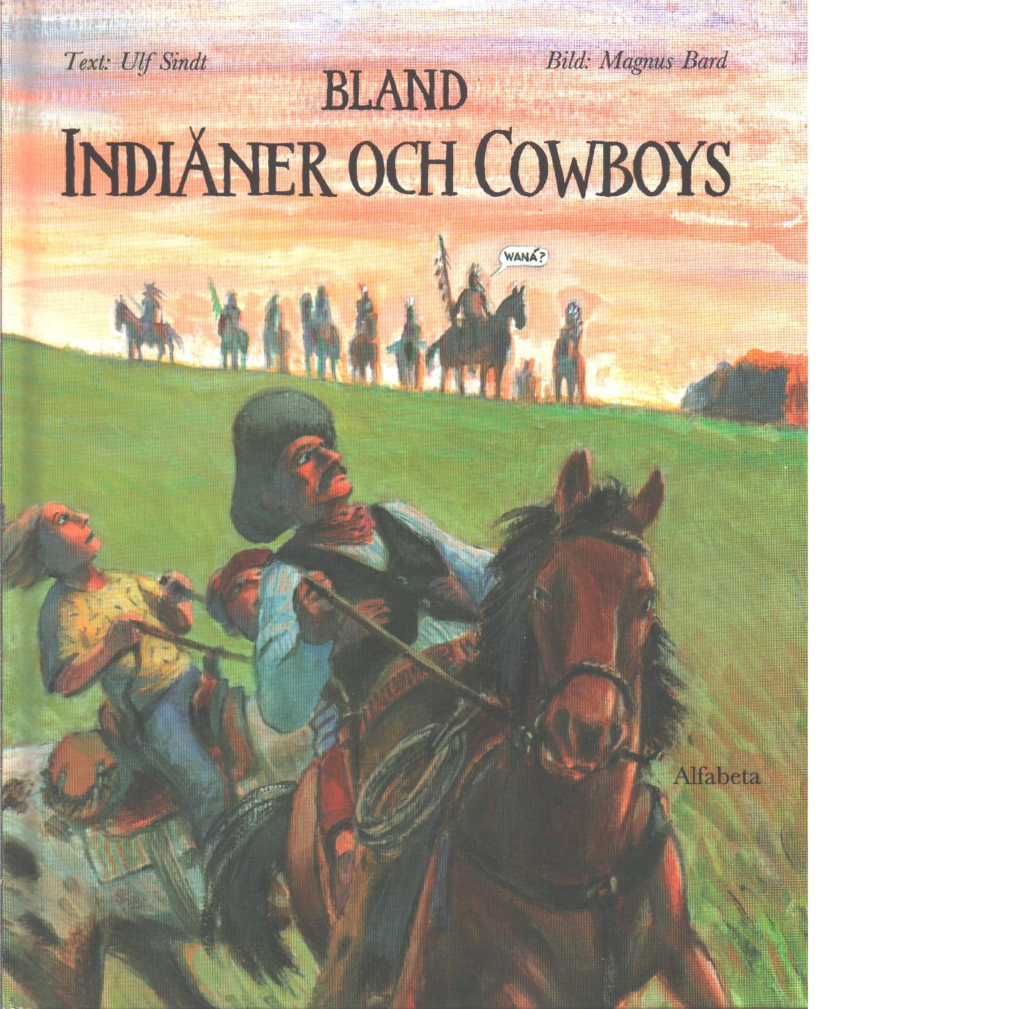 Bland indianer och cowboys - Sindt, Ulf och Bard, Magnus