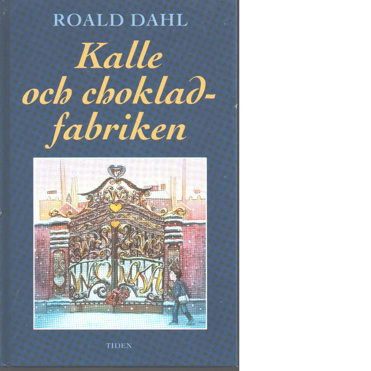 Kalle och chokladfabriken - Dahl, Roald