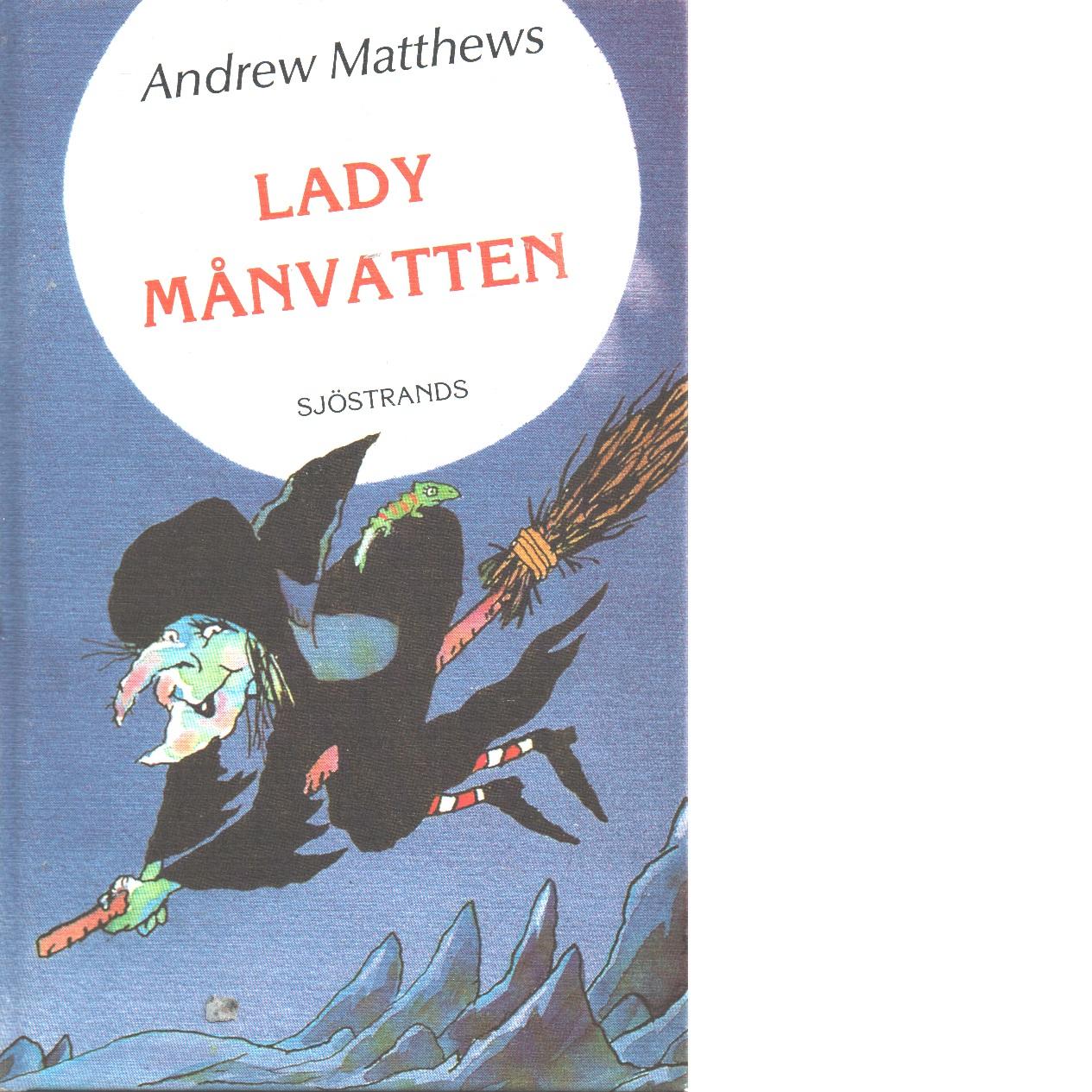 Lady Månvatten : den elakaste häxan - Matthews, Andrew
