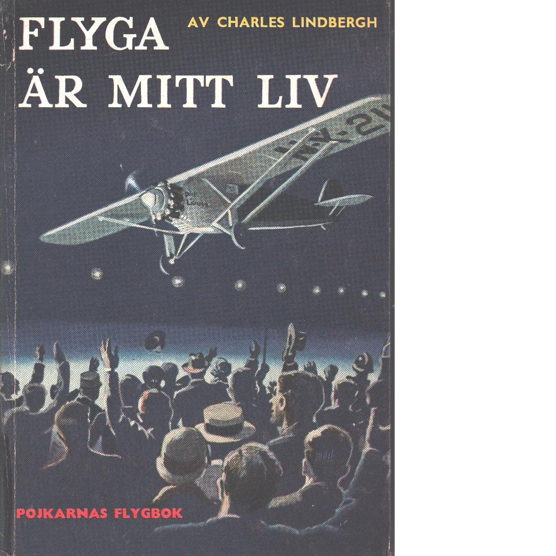 Flyga är mitt liv - Lindbergh,  Charles
