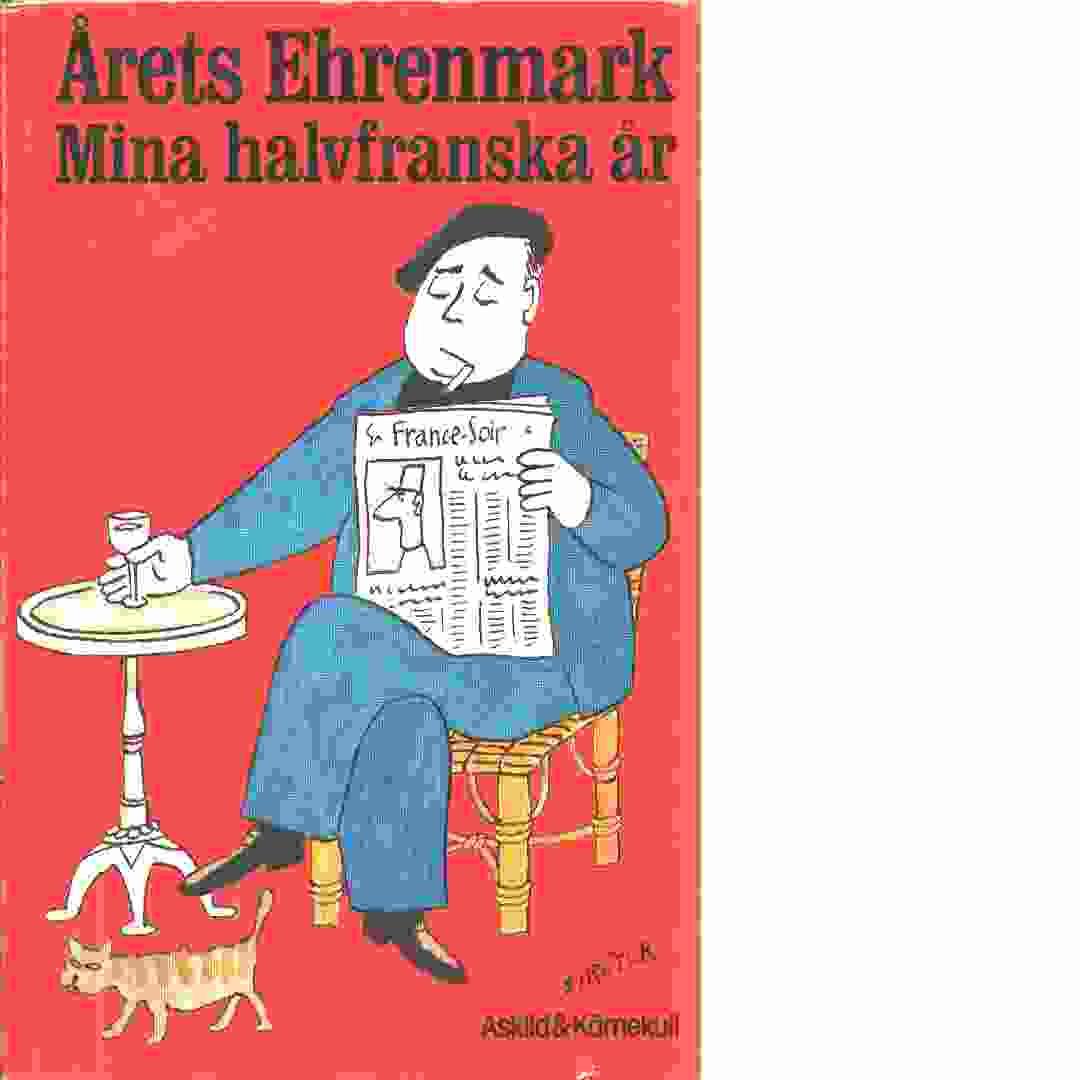 Mina halvfranska år  : årets Ehrenmark - Ehrenmark, Torsten