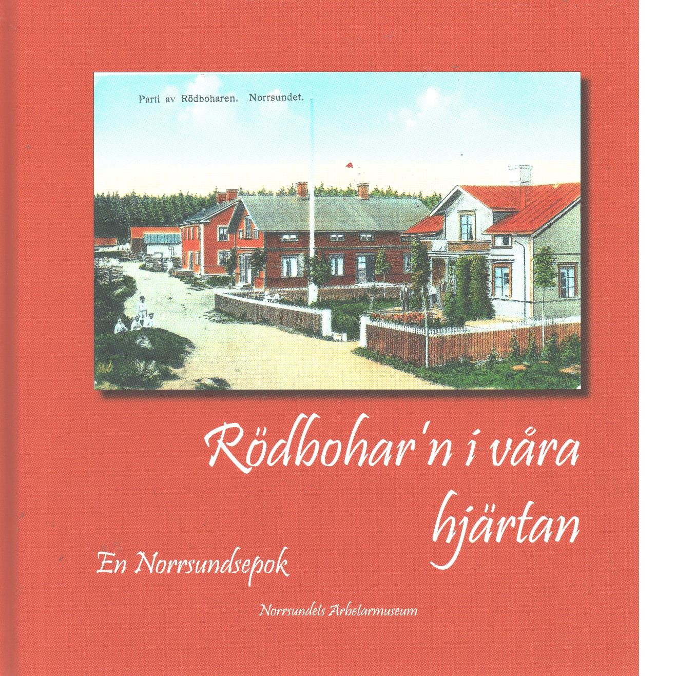 Rödbohar´n i våra hjärtan : en Norrsundsepok - Red. Norrsundets arbetarmuseum