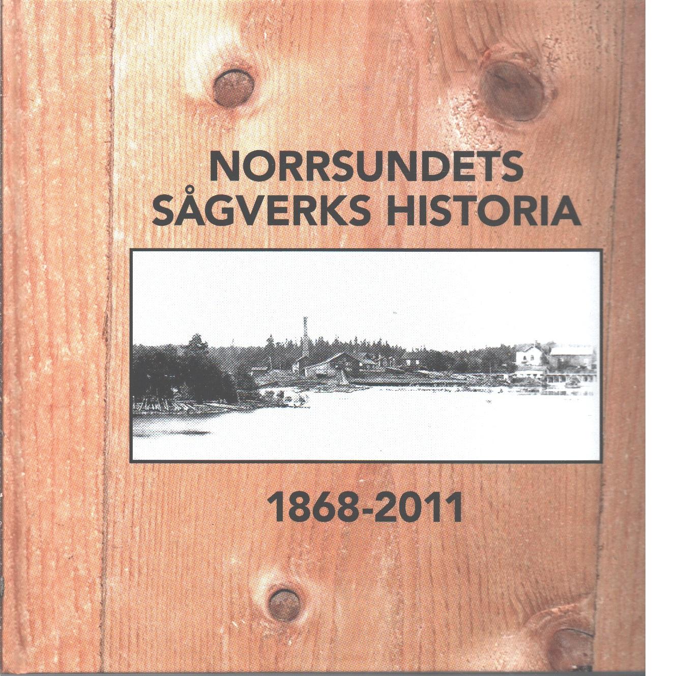 Norrsundets sågverks historia 1868-2011 - Red.