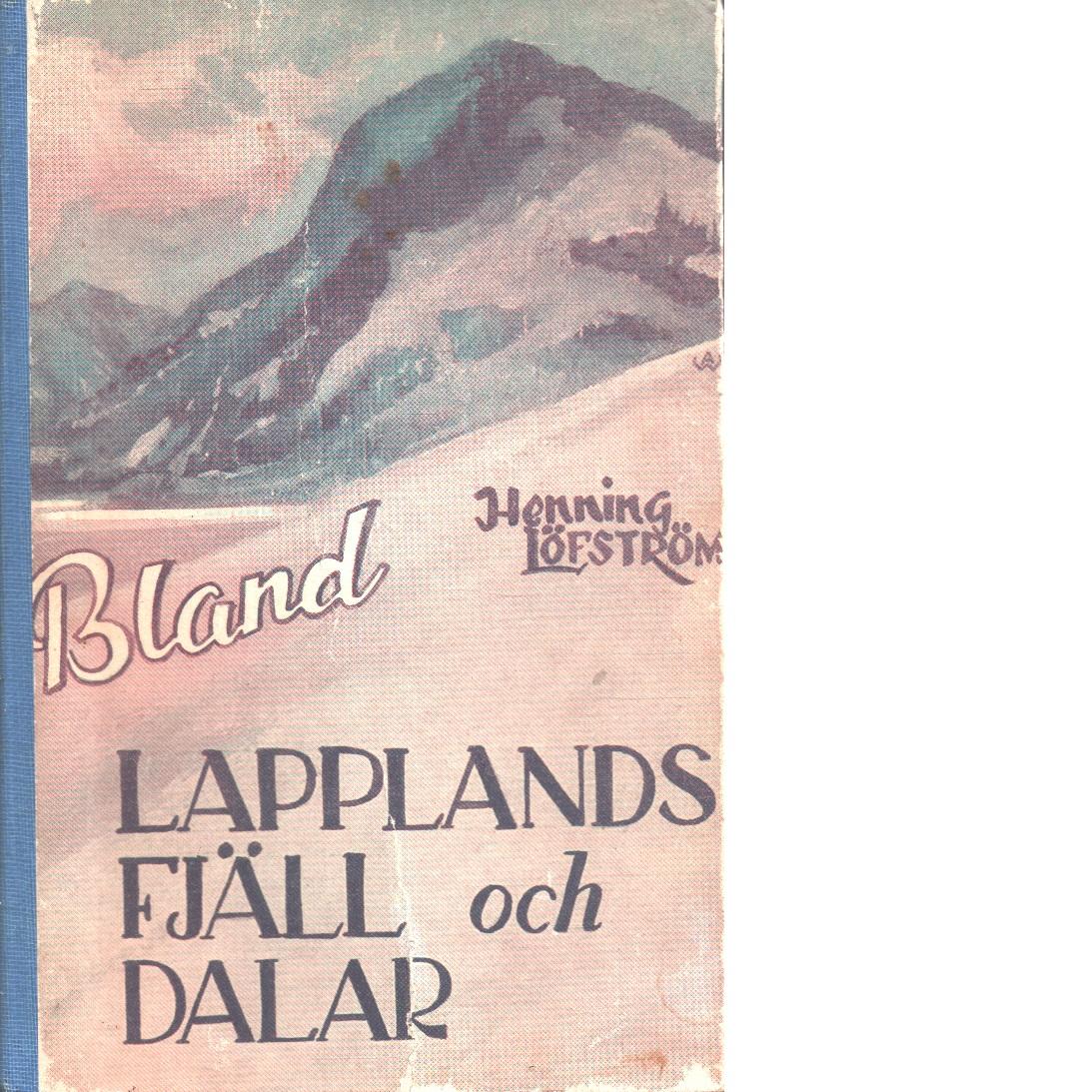 Bland lapplands fjäll och dalar. - Löfström, Henning