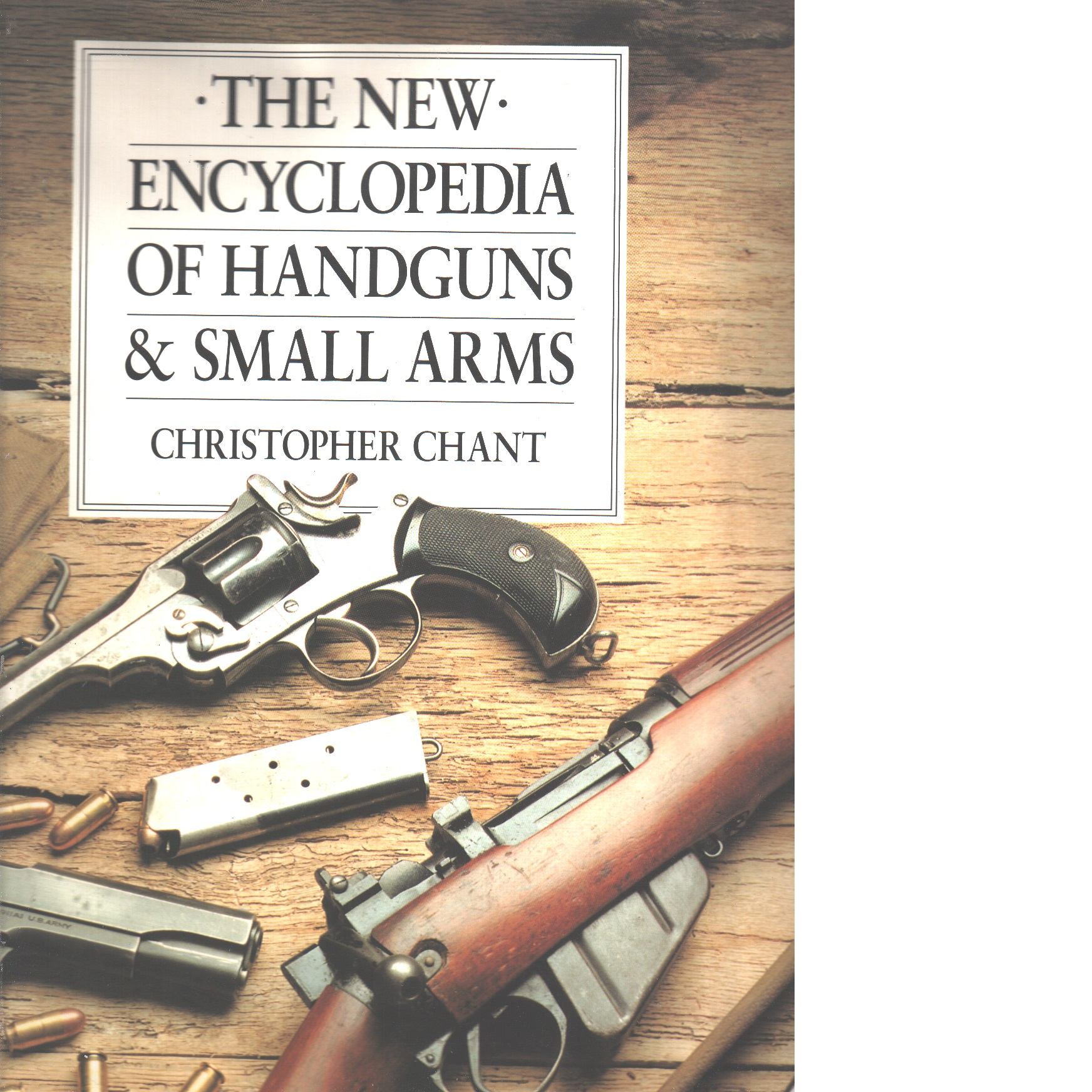 The New encyclopedia of handguns and small arms - Chant, Christopher