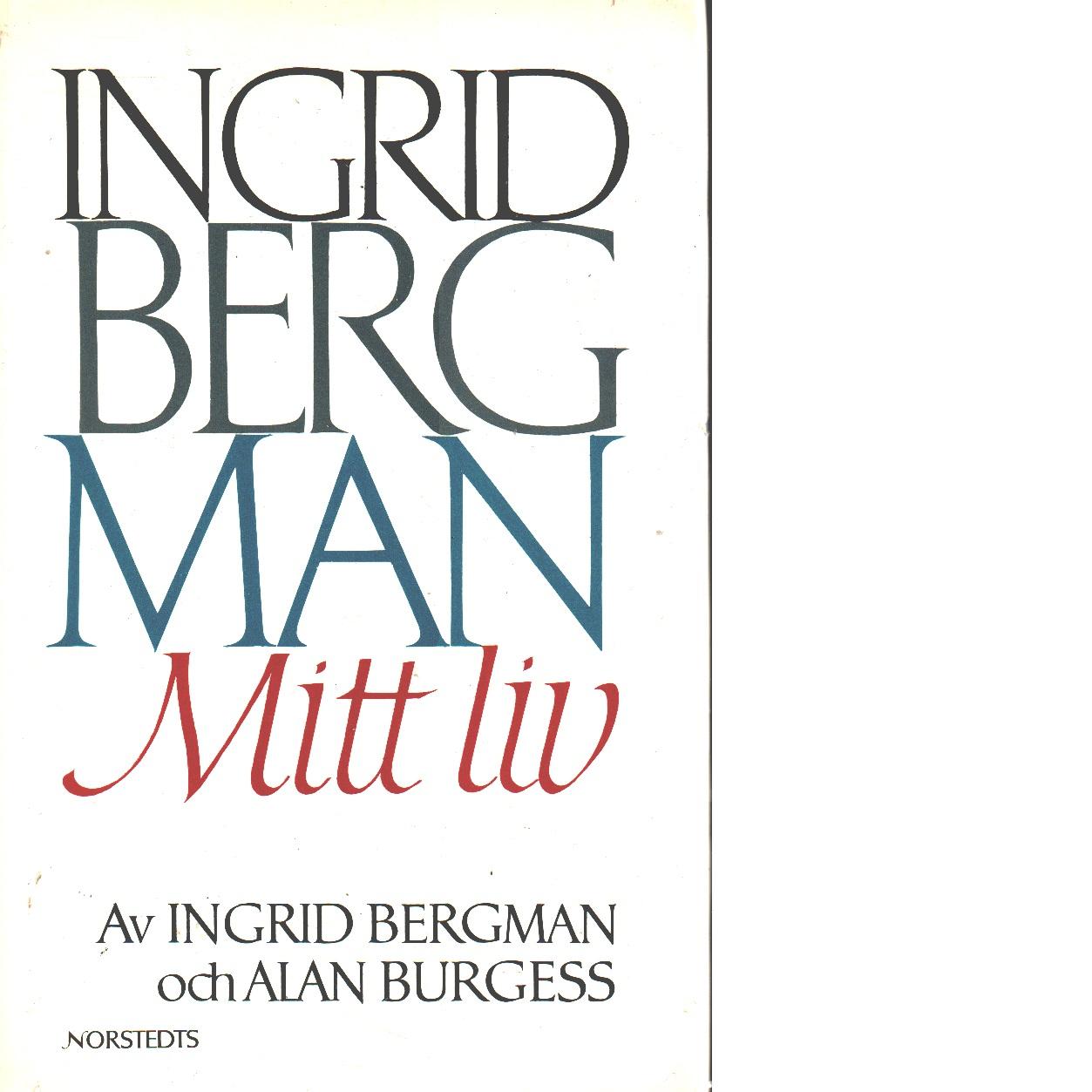 Ingrid Bergman, mitt liv - Bergman, Ingrid och Burgess, Alan