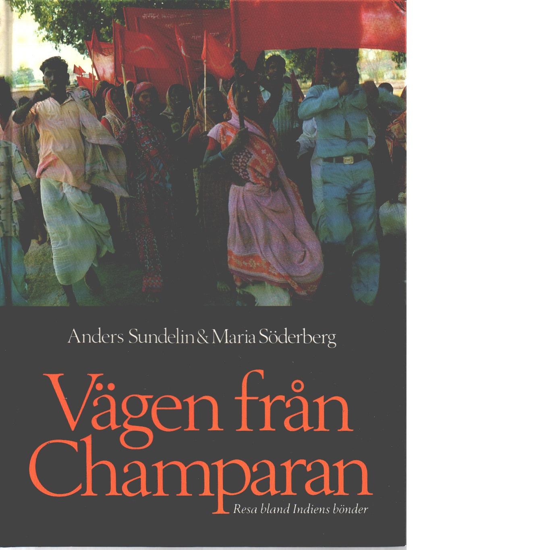 Vägen från Champaran : resa bland Indiens bönder - Sundelin, Anders och Söderberg, Maria