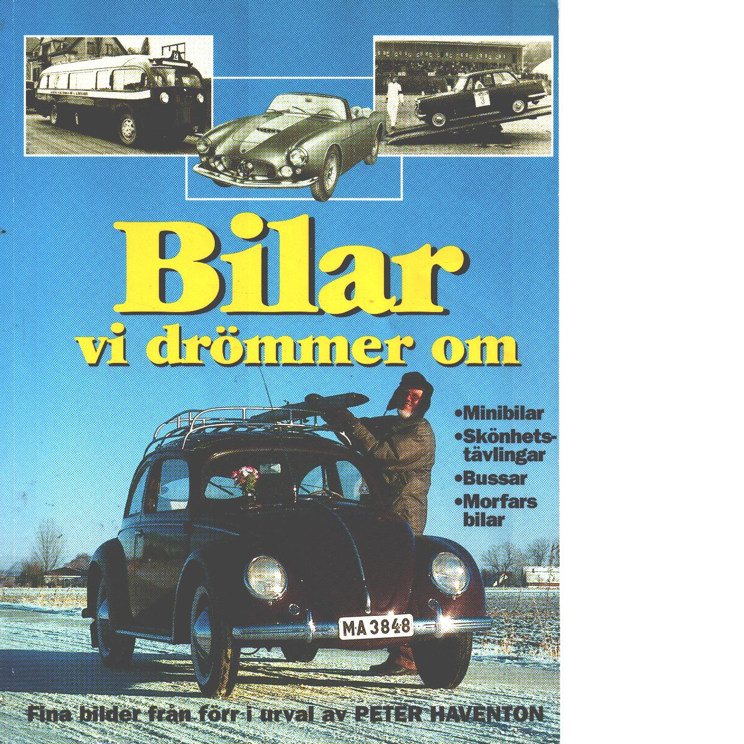Bilar vi drömmer om - minibilar, skönhetstävlingar, bussar, morfars bilar - fina bilder från förr - Haventon, Peter