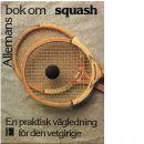 Allemans bok om squash : [en praktisk vägledning för den vetgirige] - Weatherley, Ken och Robinson, Ian