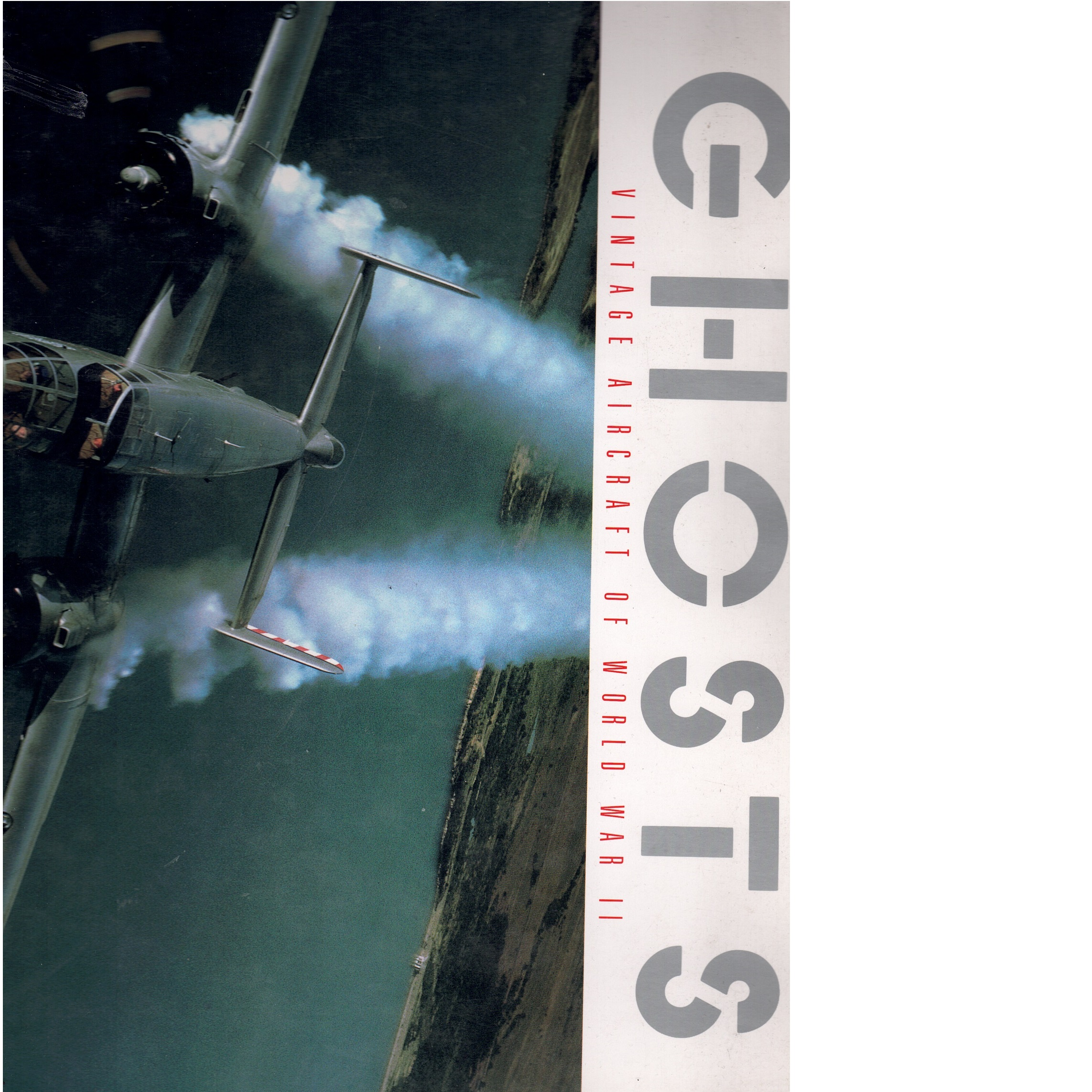 Ghosts: Vintage Aircraft of World War II - Makanna,  Philip and   Ethell, Jeffrey L.