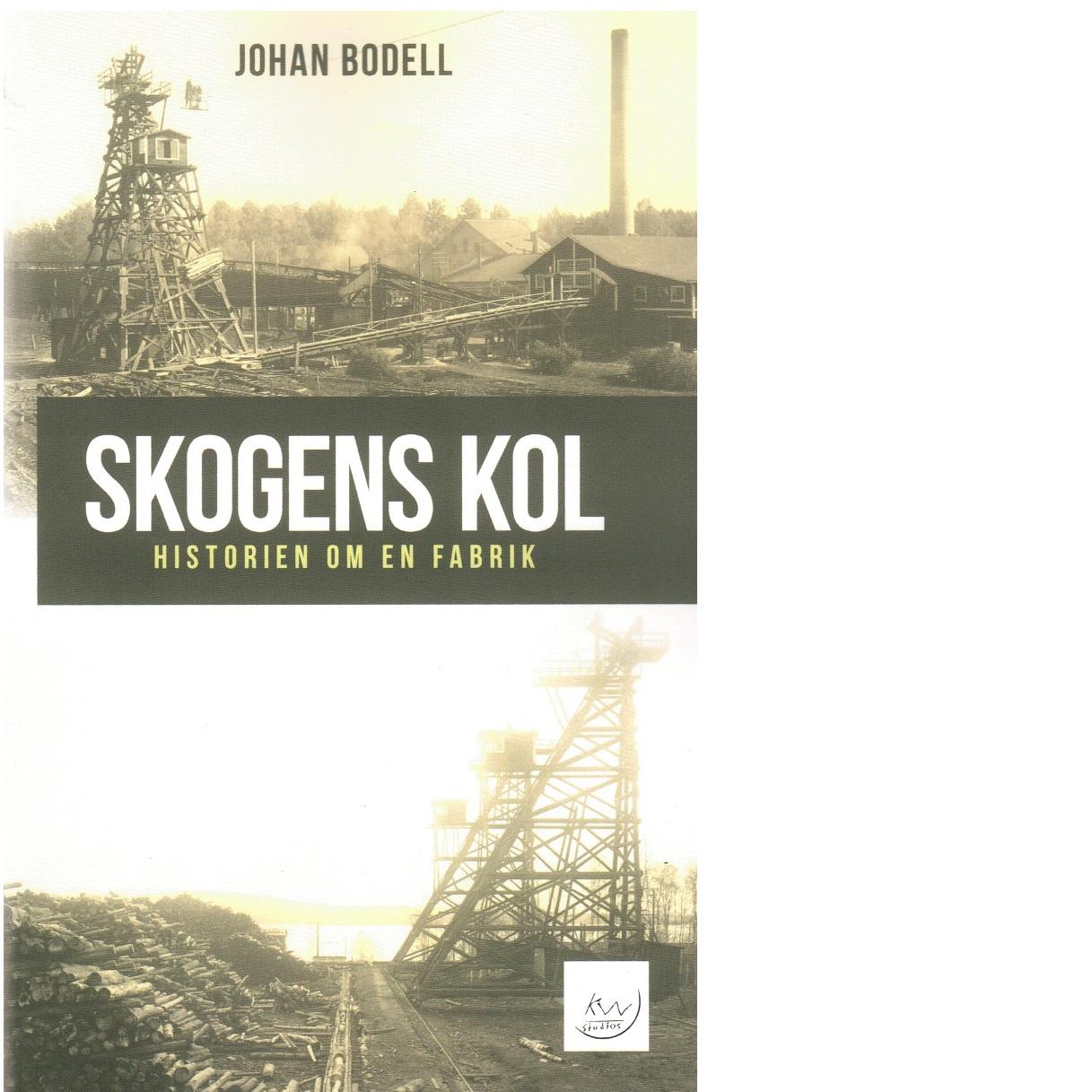 Skogens Kol : – Historien om en fabrik - Johnson, Victor och Johnson, Victor (författare) Bodell, Johan