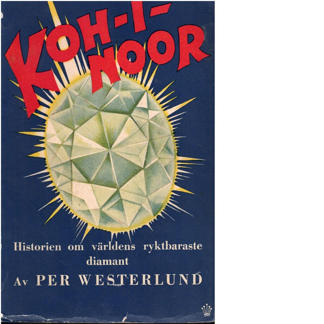 Koh-i-Noor : historien om världens ryktbaraste diamant - Westerlund, Per