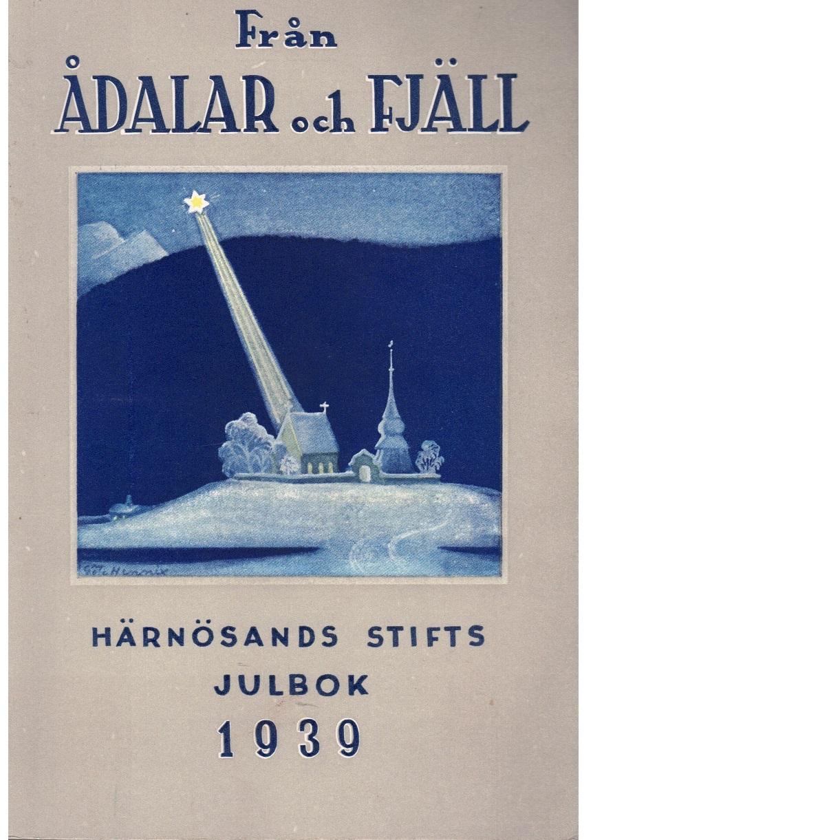 Från ådalar och fjäll - Härnösands stifts julbok 1939 - Öberg, Hans m fl