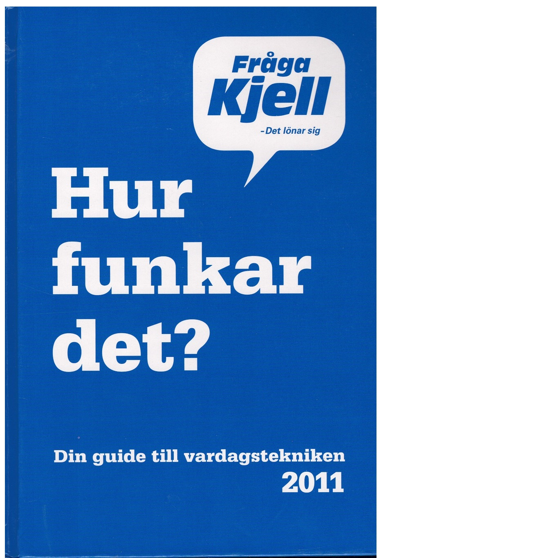 Hur funkar det? : din guide till vardagstekniken 2011 - Sigfússon Nikka, Karl Emil och Dahnelius, Marcus samt   Persson, Jonas
