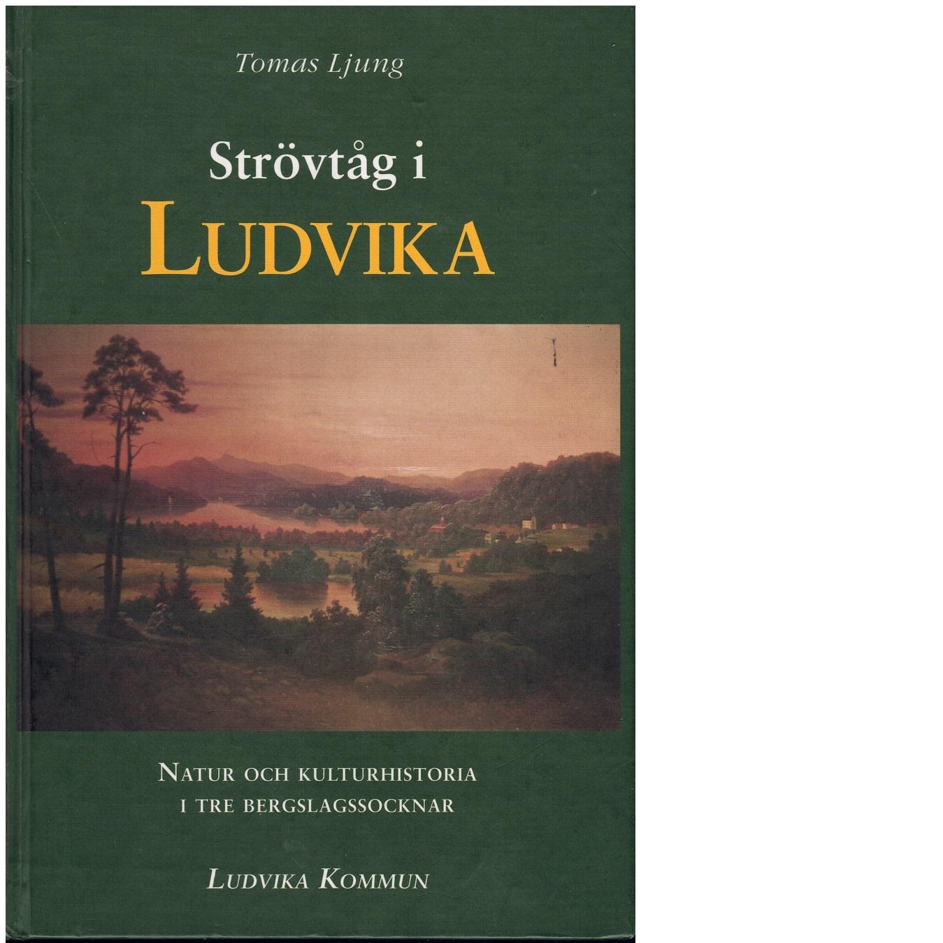Strövtåg i Ludvika : natur och kulturhistoria i Ludvika, Grangärde och Säfsnäs - Ljung, Tomas