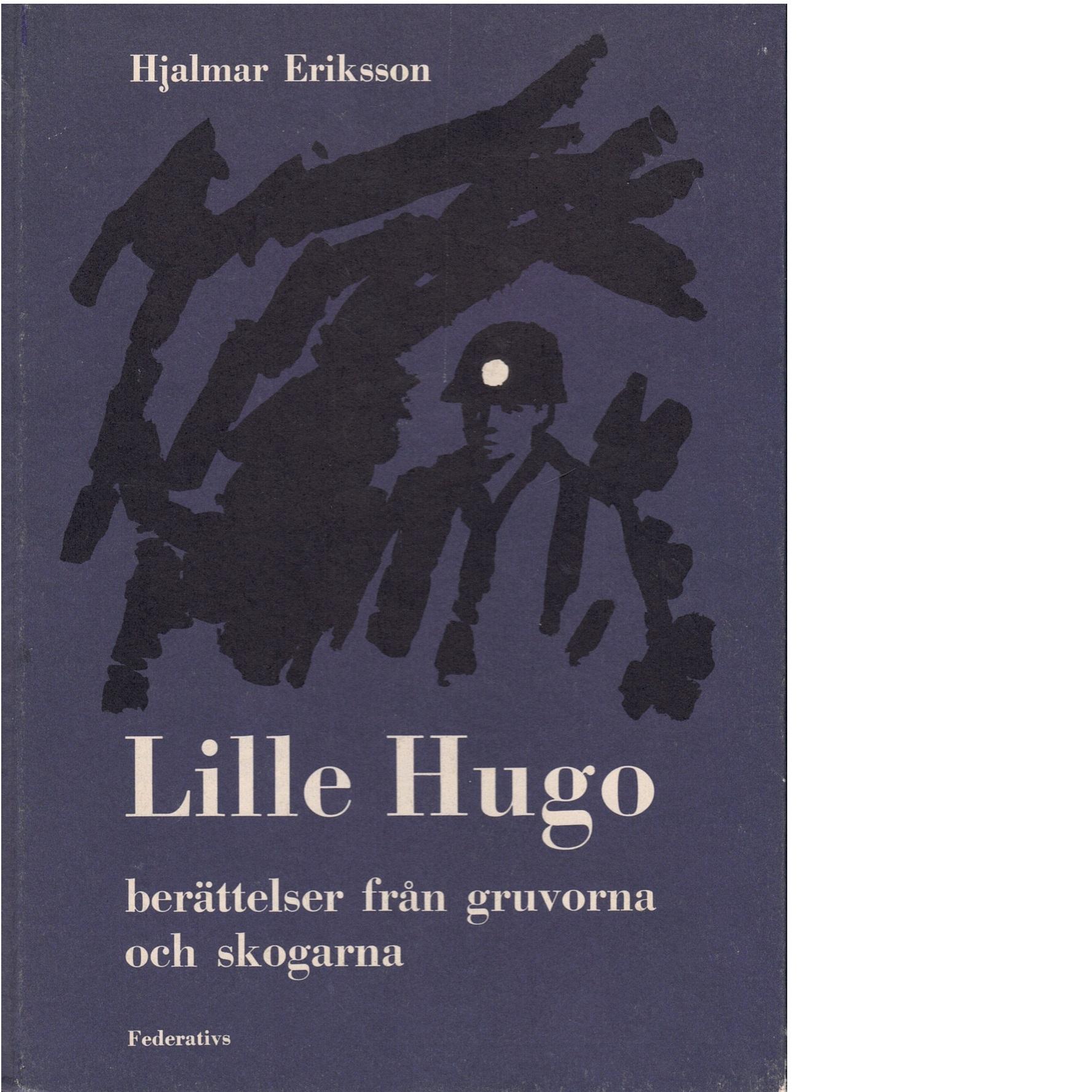 Lille Hugo : berättelser från gruvorna och skogarna - Eriksson, Hjalmar