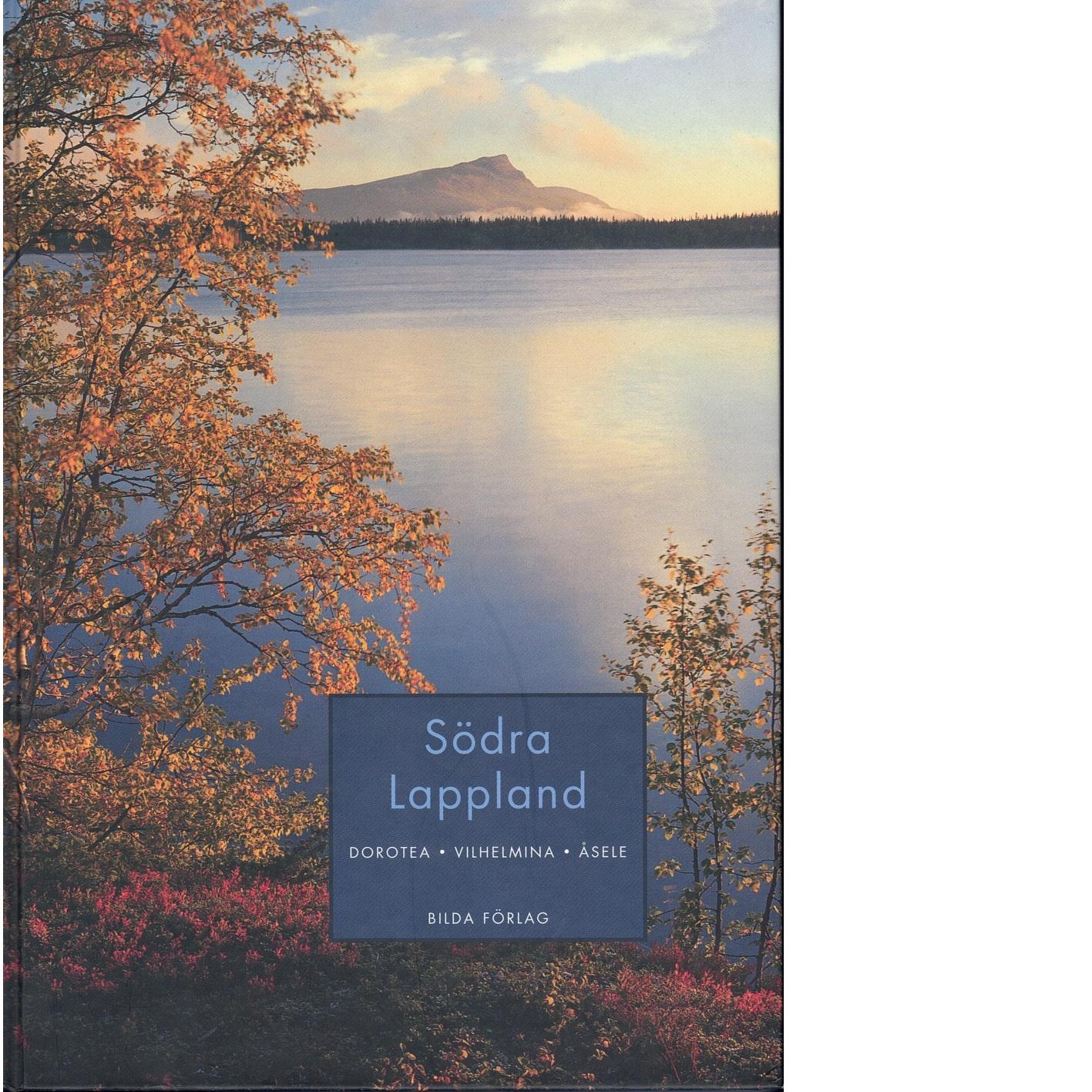 Södra Lappland : [Dorotea, Vilhelmina, Åsele] - Berg, Krister