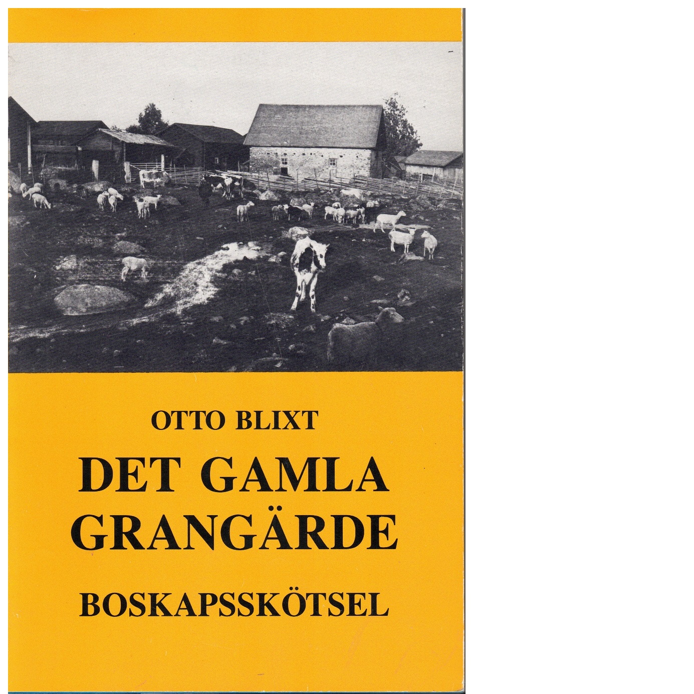 Det gamla Grangärde : arbetsliv och folktradition i en skogsbygd i Västerbergslagen : boskapsskötsel = Old Grangärde : working life and popular tradition in a woodland parish in Västerbergslagen : livestock farming - Blixt, Otto