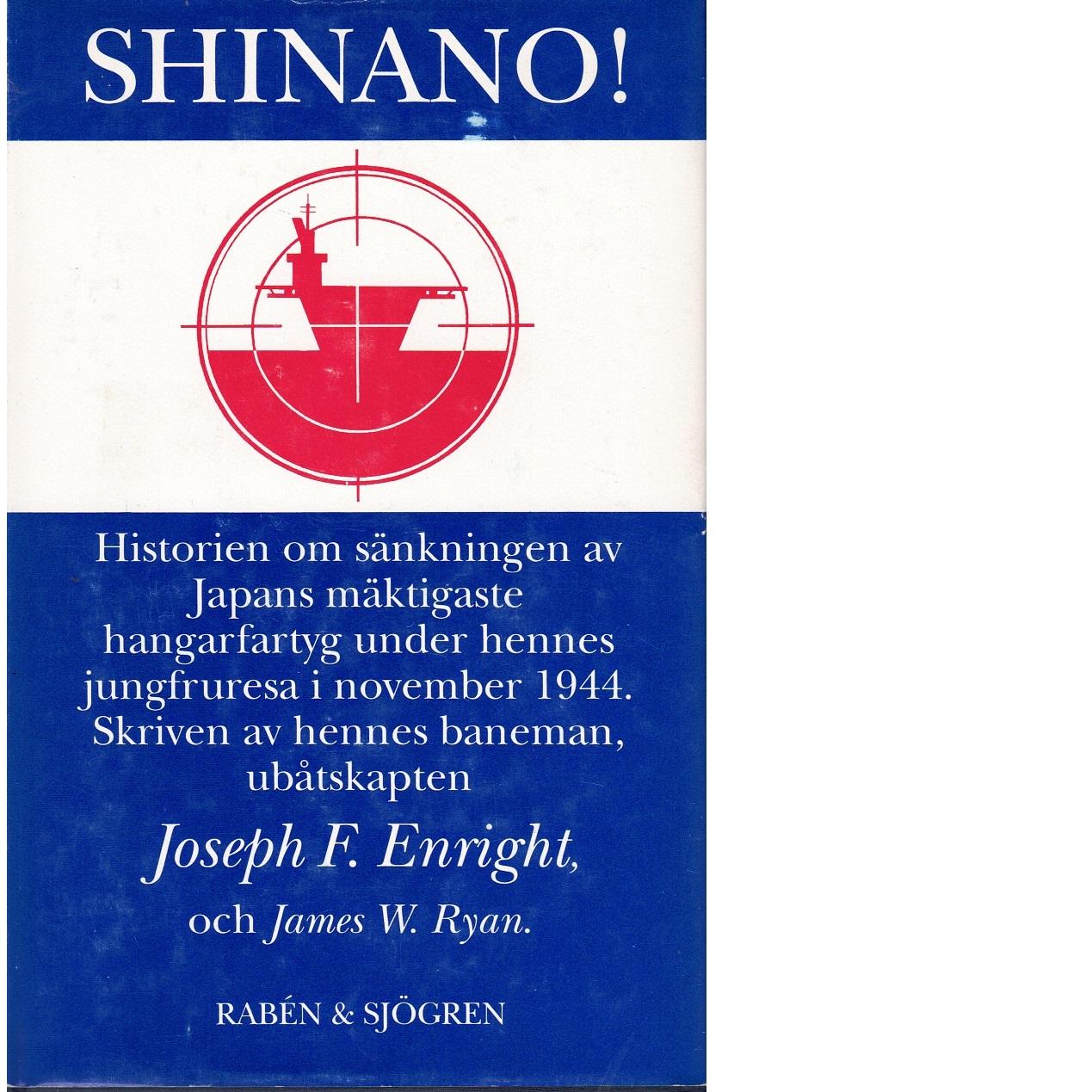 Shinano! : historien om sänkningen av Japans mäktigaste hangarfartyg under hennes jungfruresa i november 1944 - Enright, Joseph F och Ryan, James W