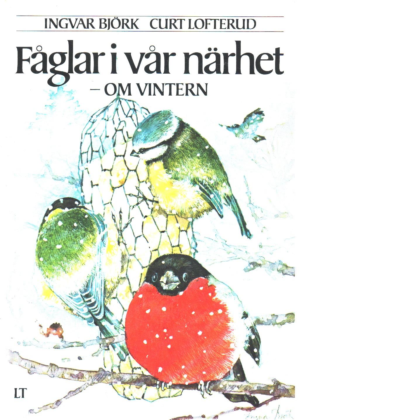 Fåglar i vår närhet : om vintern - Lofterud, Curt och Björk, Ingvar