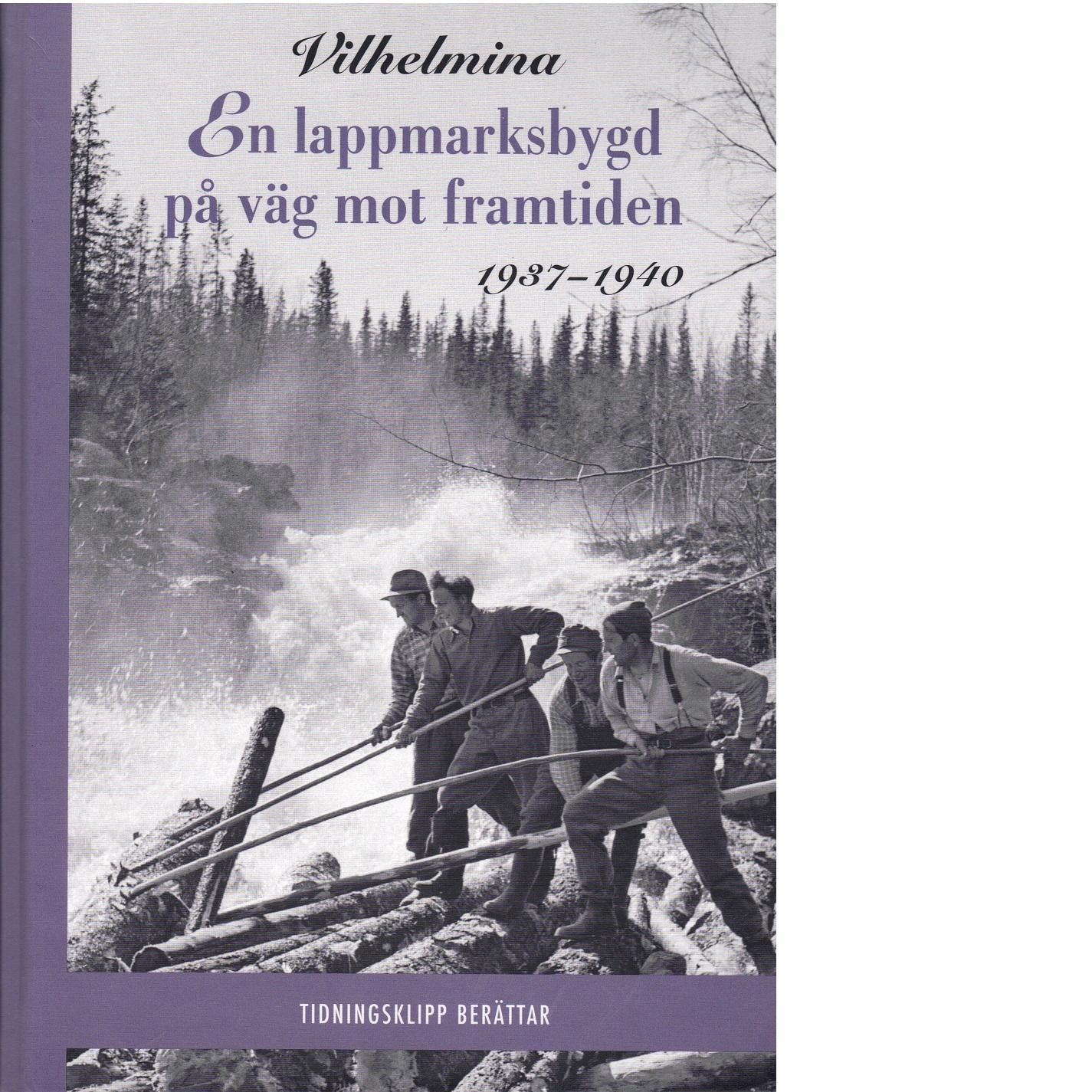 Vilhelmina - en lappmarksbygd på väg mot framtiden 1937-1940, 1941-1943, (2 bd.) - Lauritz, Martin och  Wennstedt, Ola