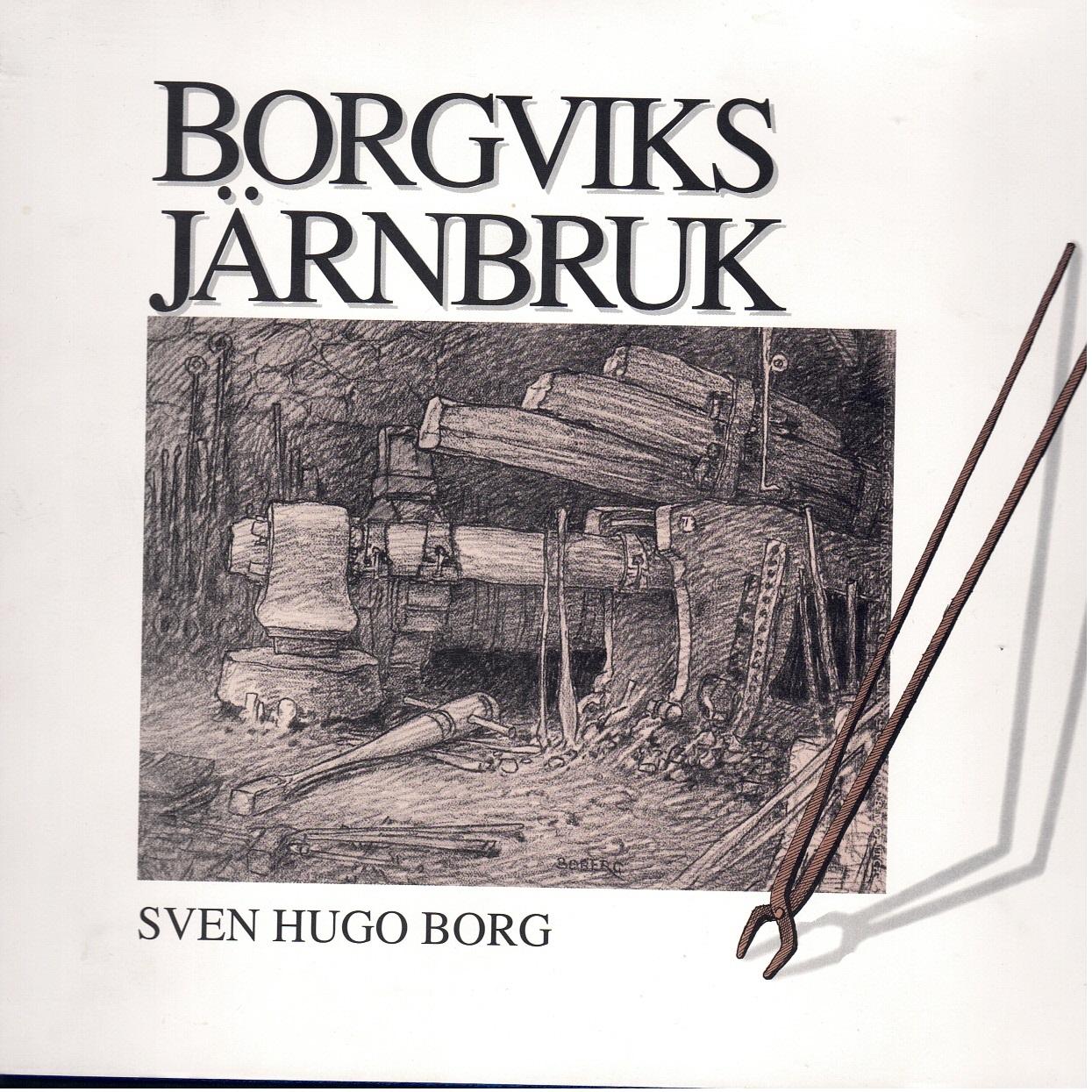 Borgviks järnbruk : utveckling och nedgång 1840-1924 - Borg, Sven Hugo