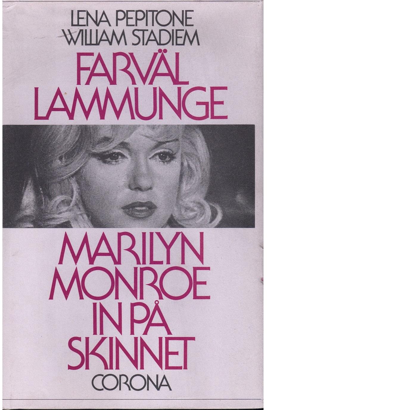 Farväl lammunge : Marilyn Monroe in på skinnet - Pepitone, Lena och Stadiem, William