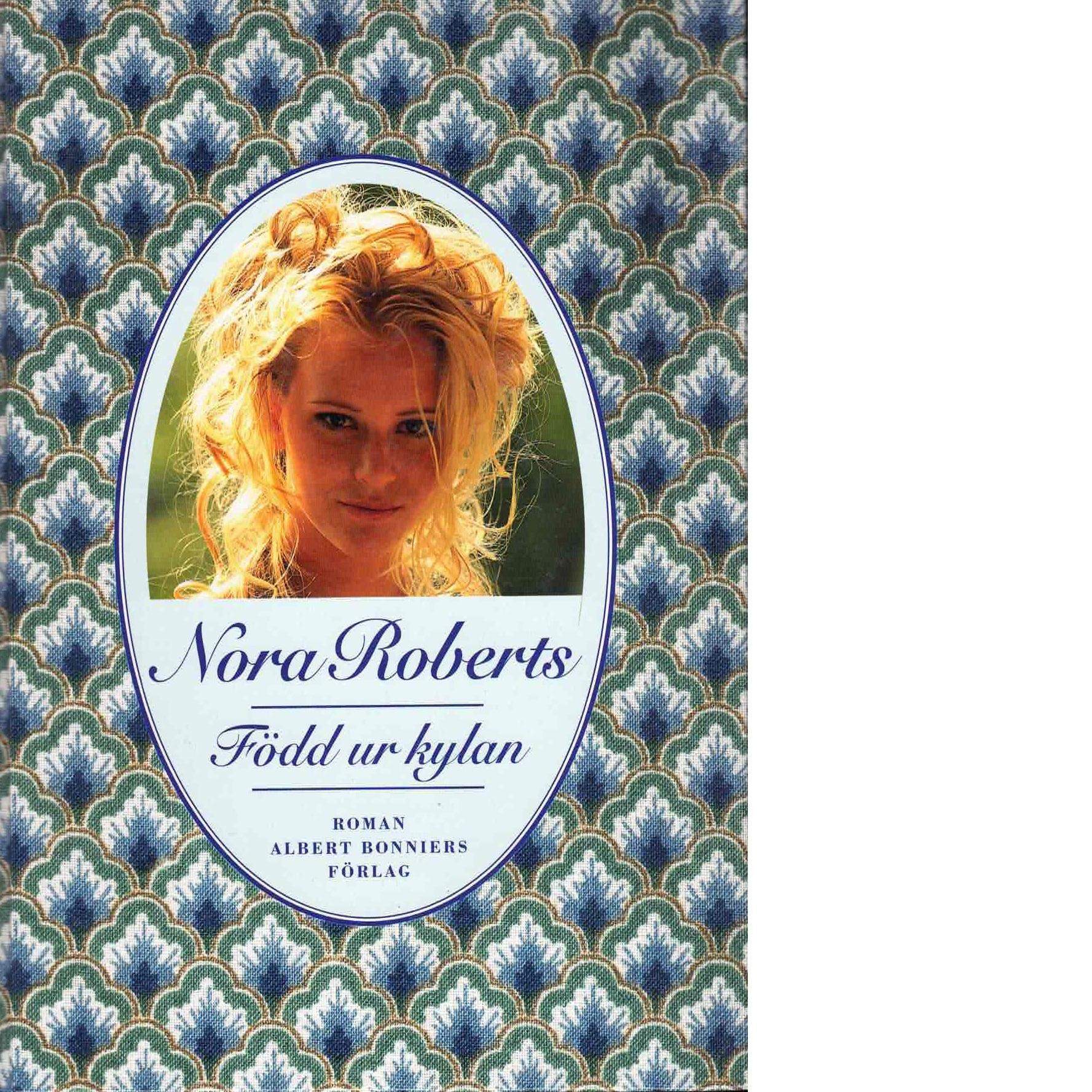 Född ur kylan - Roberts, Nora
