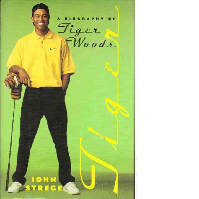 Tiger : A biography of Tiger Woods - Strege, John