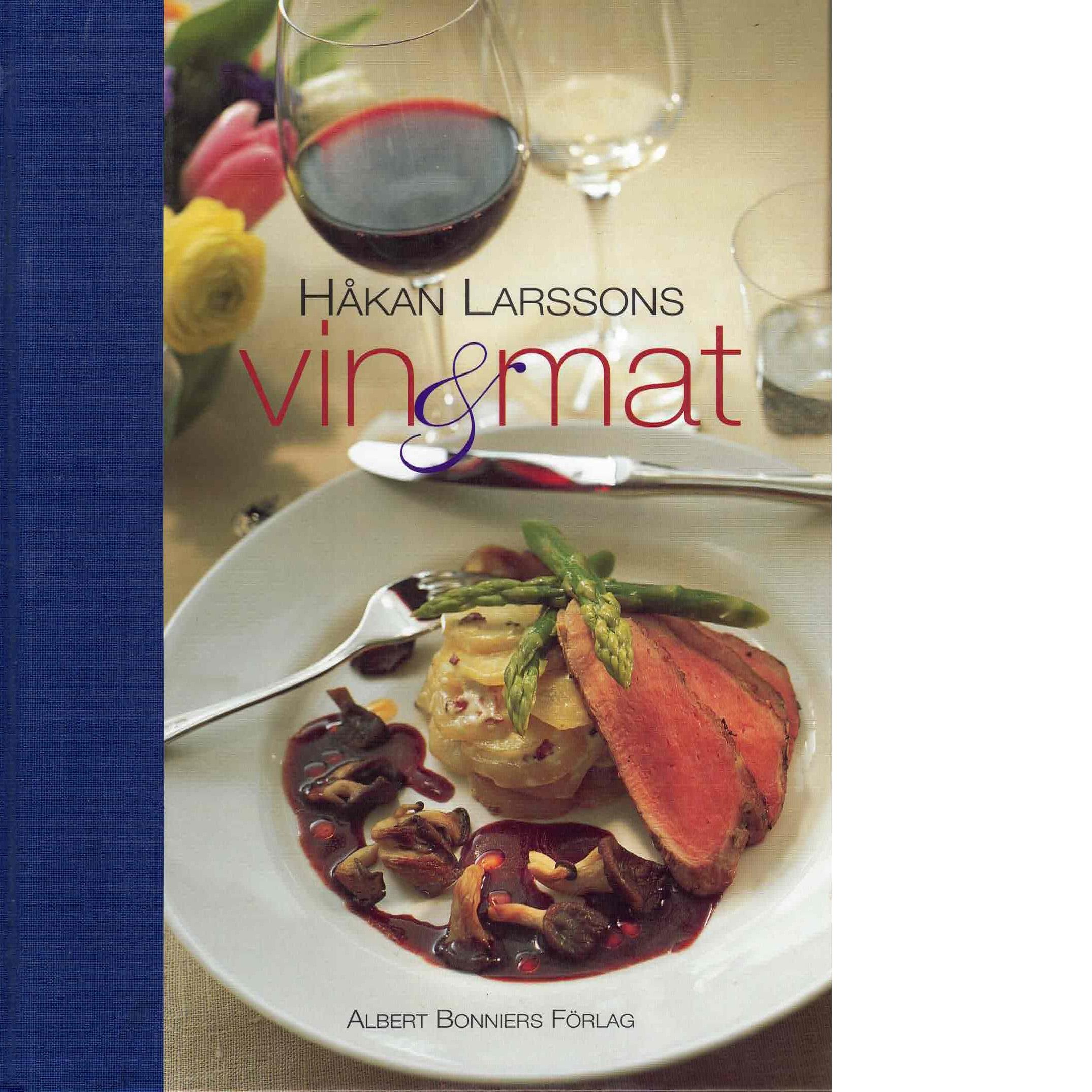 Håkan Larssons vin & mat - Larsson, Håkan